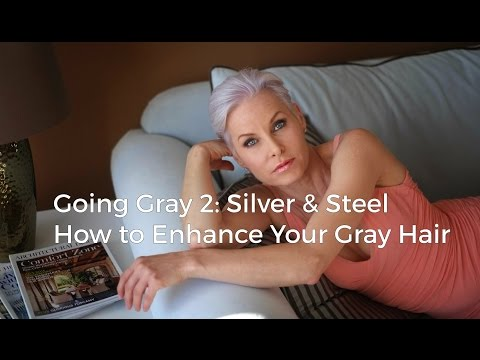 Going Gray 2: Silver & Steel - How to Enhance Your Gray Hair the Easy Way
