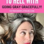 IMAGE OF woman saying to hell with going gray gracefully